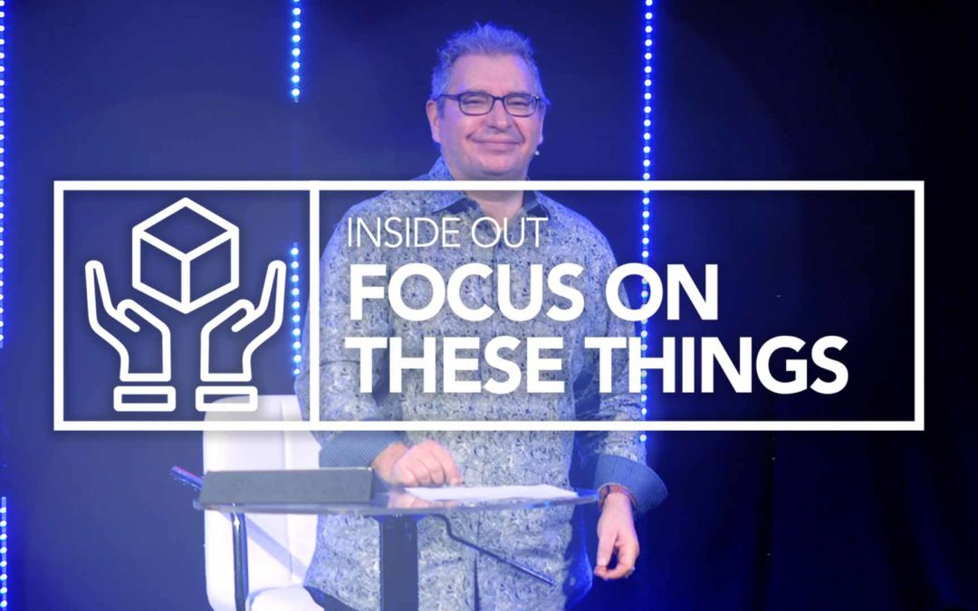 Inside Out, Focus On These Things | Tony Soldano